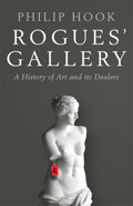 Rogues' Gallery: A History of Art and its Dealers